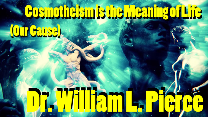 William_Pierce_Cosmotheism_is_the_Meaning_of_Life.jpg