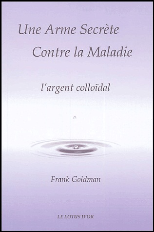 http://www.the-savoisien.com/blog/public/img6/Frank_Goldman_-_Une_Arme_Secrete_Contre_la_Maladie_-_l_argent_colloidal.jpg